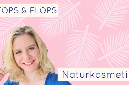 Naturkosmetik Tops und Flops 2019